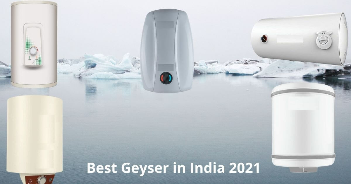 Top 10 Best Geyser in India in 2021 for Bathroom: Reviews and Buying Guide
