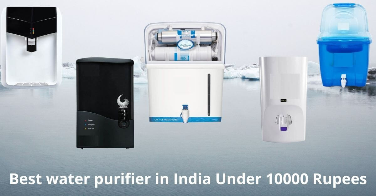 Top 10 best water purifier under 10000 rupees in india in 2021 for home use