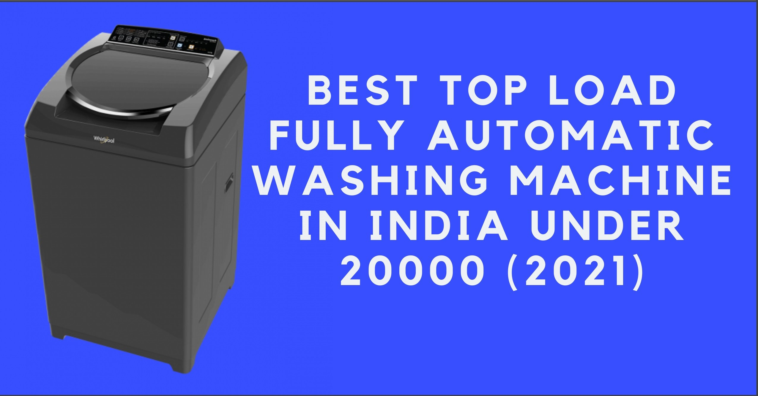 9 Best Top Load Fully Automatic Washing Machine in India under 20000 (2021)