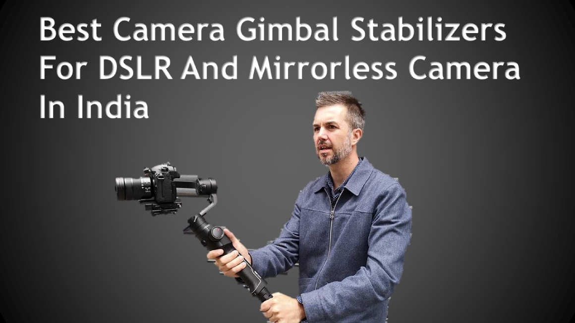 Best Camera Gimbal stabilizers for DSLR in india