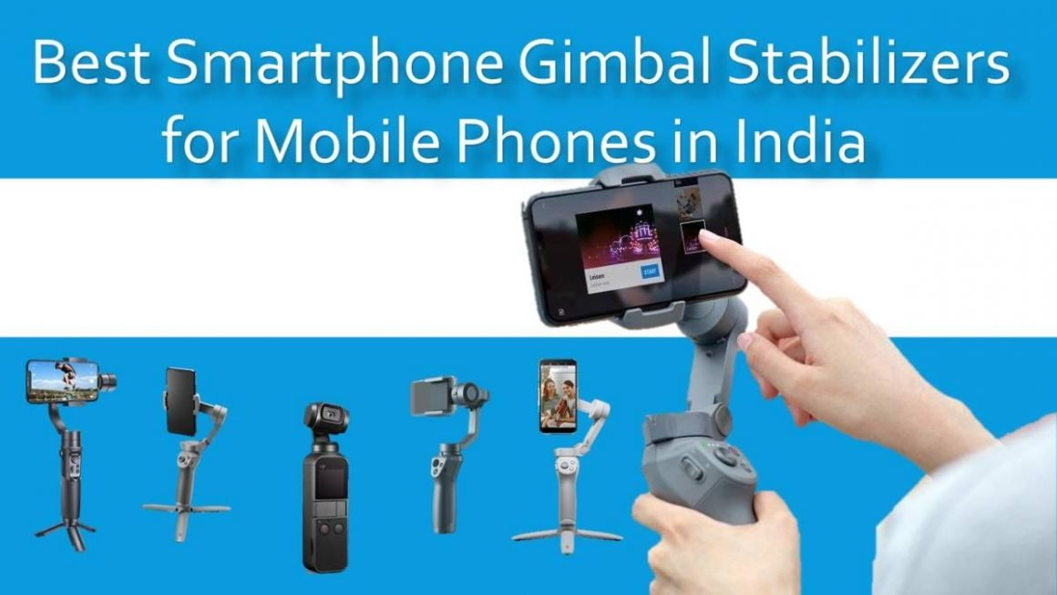Top 9 Best Smartphone Gimbal Stabilizers For Mobile Phones In India (2021) With Buying Guide